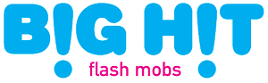 Big Hit Flash Mobs - Get Yours To